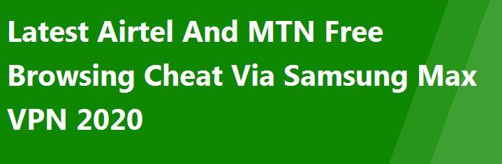 Latest Airtel And MTN Free Browsing Cheat Via Samsung Max VPN 2020